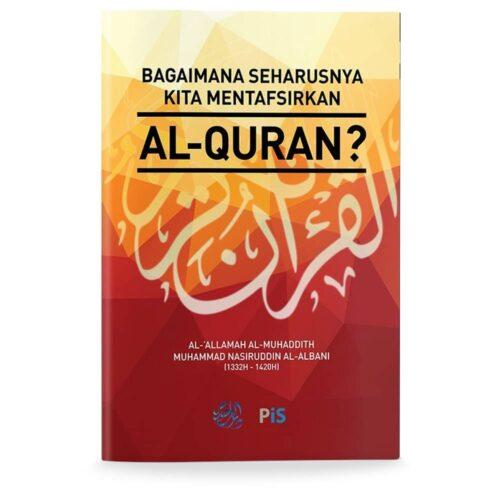 Bagaimana Seharusnya Kita Mentafsirkan Al-Quran